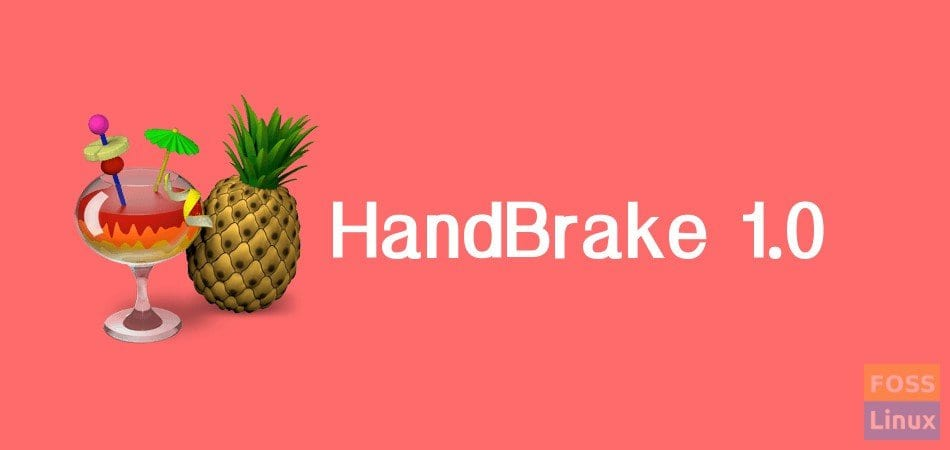 Free video converter 'HandBrake 1 0' finally released - FOSS Linux