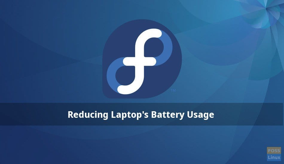 How to increase the Laptop's Battery Life in Fedora - FOSS Linux