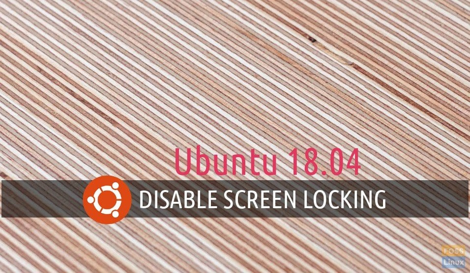 How to disable screen locking in Ubuntu 18 04 LTS - FOSS Linux