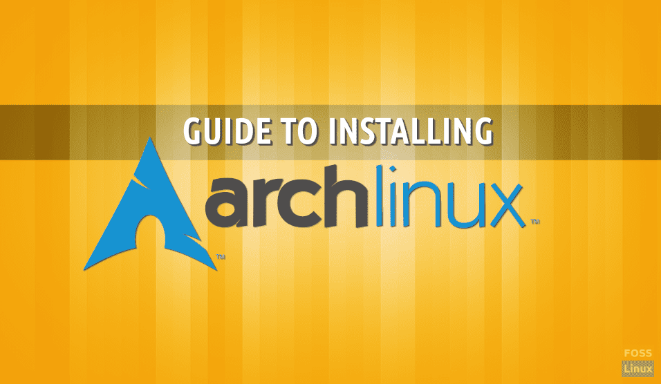 How to install Arch Linux [Complete Guide] | FOSS Linux