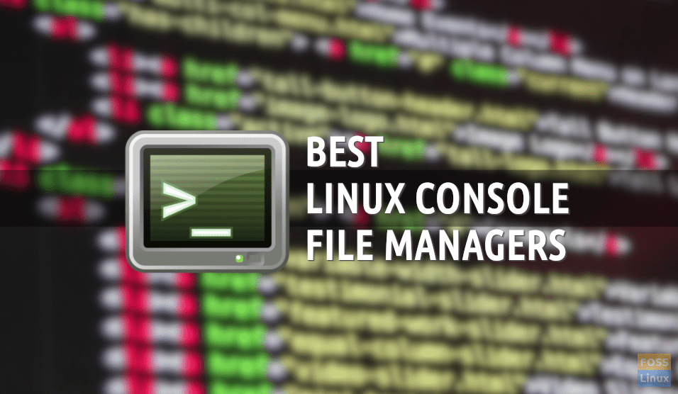5 Best Linux Console File Managers - FOSS Linux