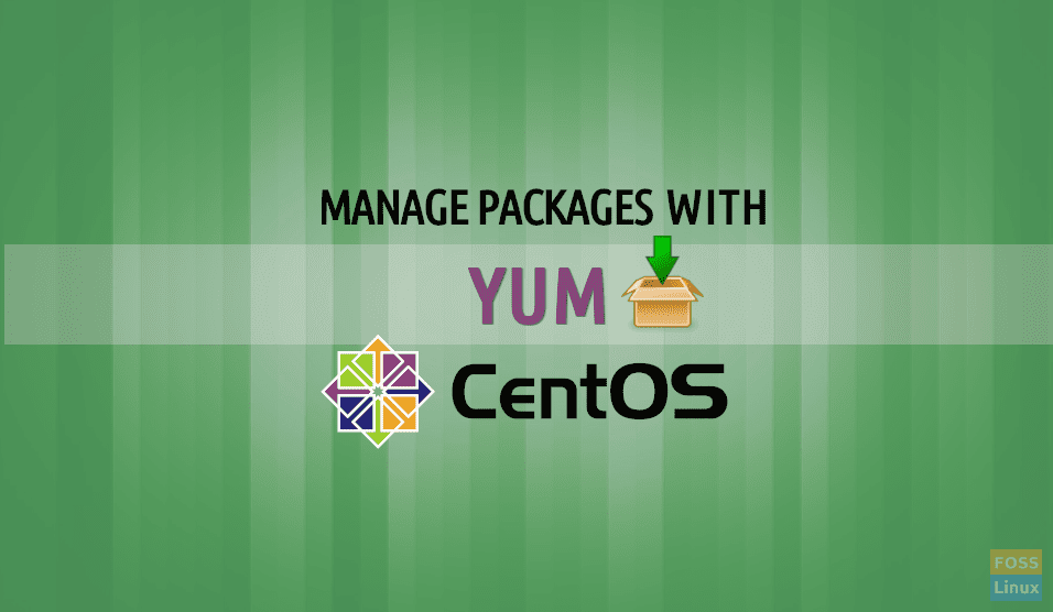 How to manage Packages on CentOS with YUM - FOSS Linux