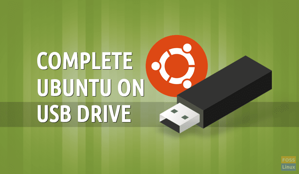Install complete Ubuntu on a USB Flash Drive | FOSS Linux