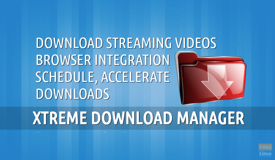 Xtreme Download Manager – saves Streaming Videos